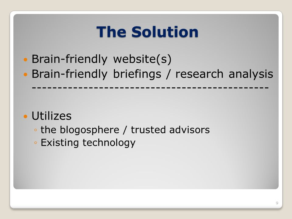 The Solution Brain-friendly website(s) Brain-friendly briefings / research analysis ---------------------------------------------- Utilizes the blogos