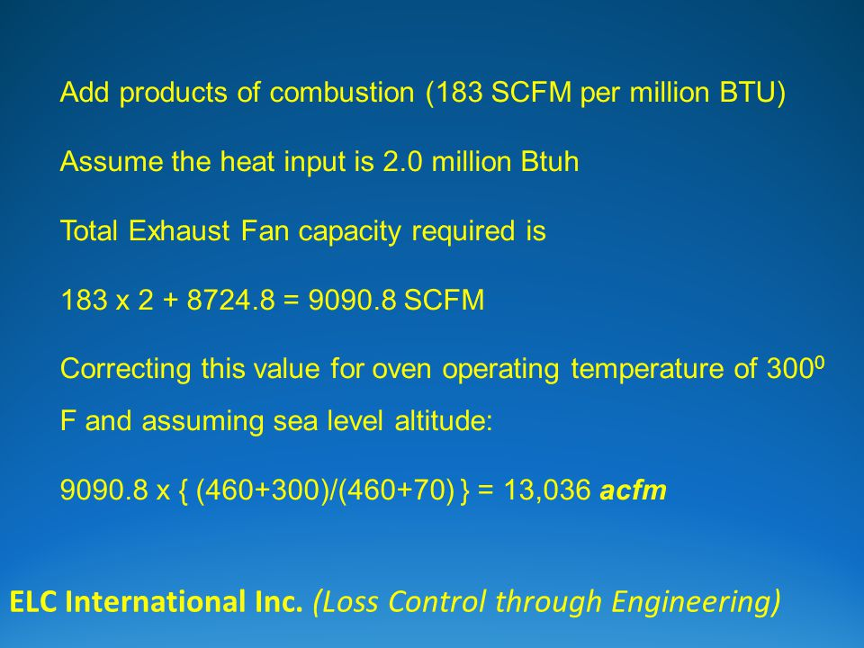 ELC International Inc. (Loss Control through Engineering) Add products of combustion (183 SCFM per million BTU) Assume the heat input is 2.0 million B
