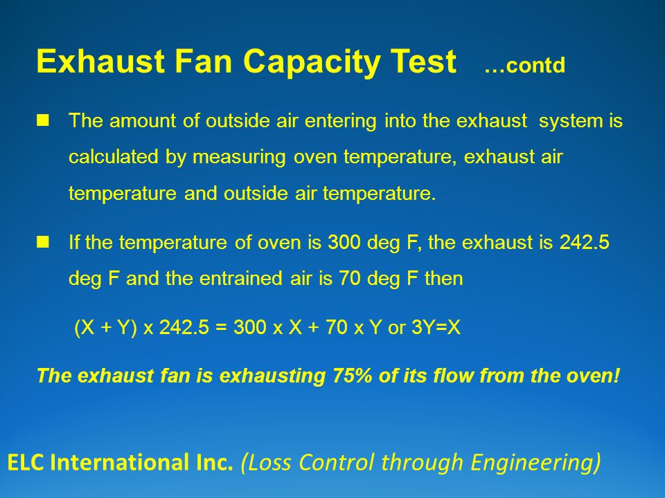 ELC International Inc. (Loss Control through Engineering) Exhaust Fan Capacity Test …contd The amount of outside air entering into the exhaust system