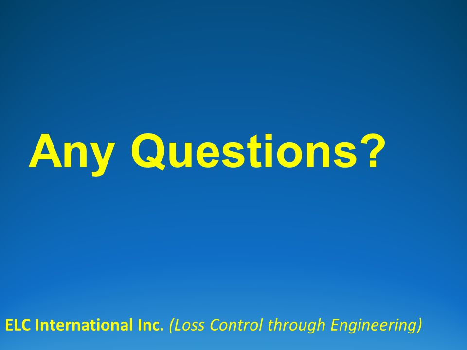 ELC International Inc. (Loss Control through Engineering) Any Questions