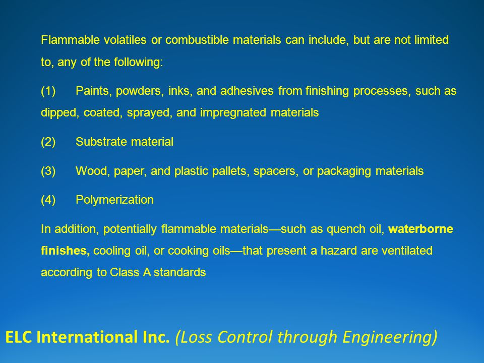ELC International Inc. (Loss Control through Engineering) Flammable volatiles or combustible materials can include, but are not limited to, any of the