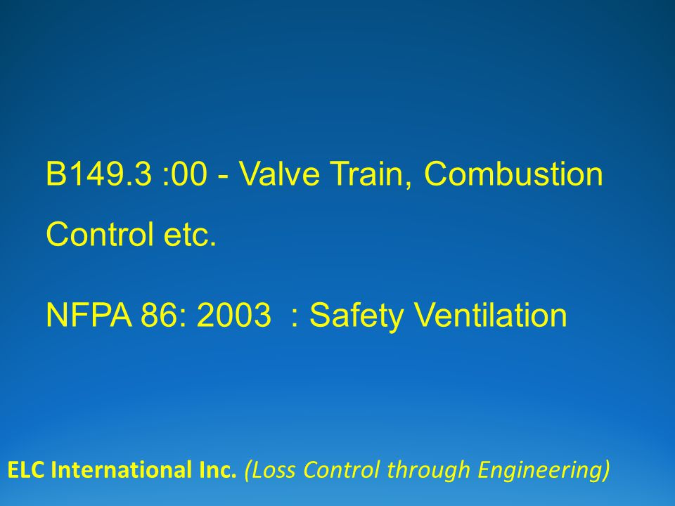 B149.3 :00 - Valve Train, Combustion Control etc. NFPA 86: 2003 : Safety Ventilation ELC International Inc. (Loss Control through Engineering)