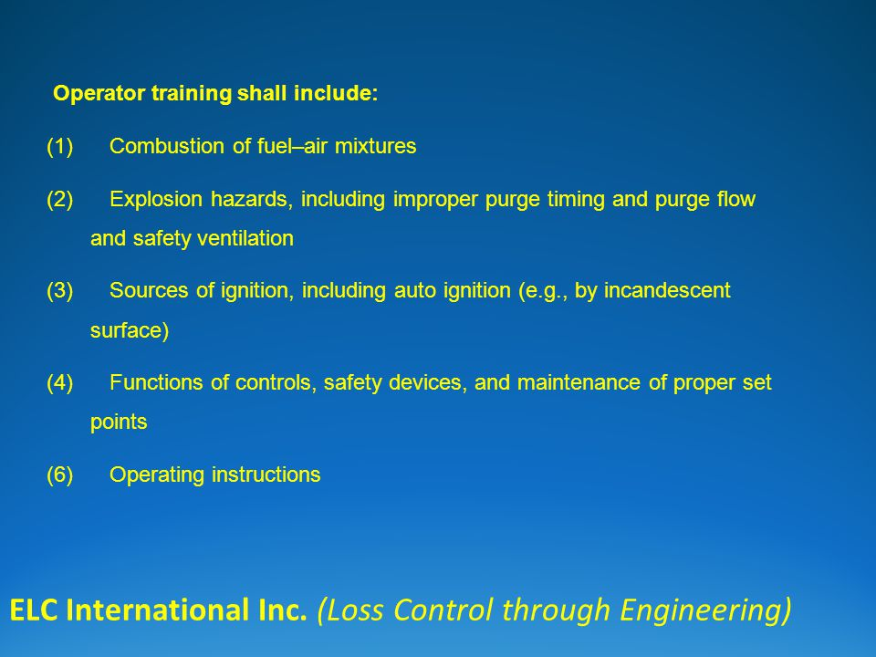 ELC International Inc. (Loss Control through Engineering) Operator training shall include: (1) Combustion of fuel–air mixtures (2) Explosion hazards,