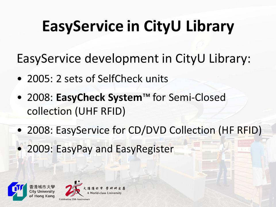 EasyService in CityU Library 2005: 2 sets of SelfCheck units installed (1 st UGC funded Library to use), now with 4 sets