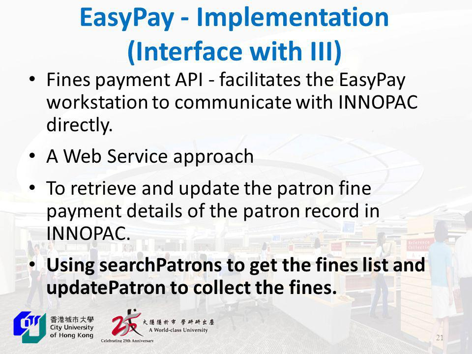 EasyPay - Implementation (Interface with III) Fines payment API - facilitates the EasyPay workstation to communicate with INNOPAC directly.