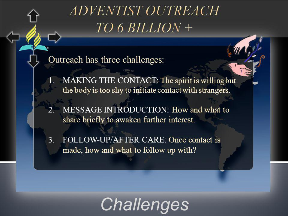 Challenges Outreach has three challenges: 1.MAKING THE CONTACT: The spirit is willing but the body is too shy to initiate contact with strangers.