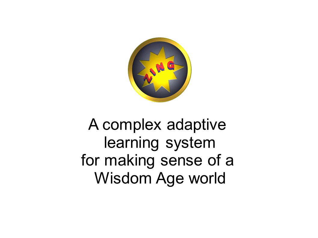 A complex adaptive learning system for making sense of a Wisdom Age world