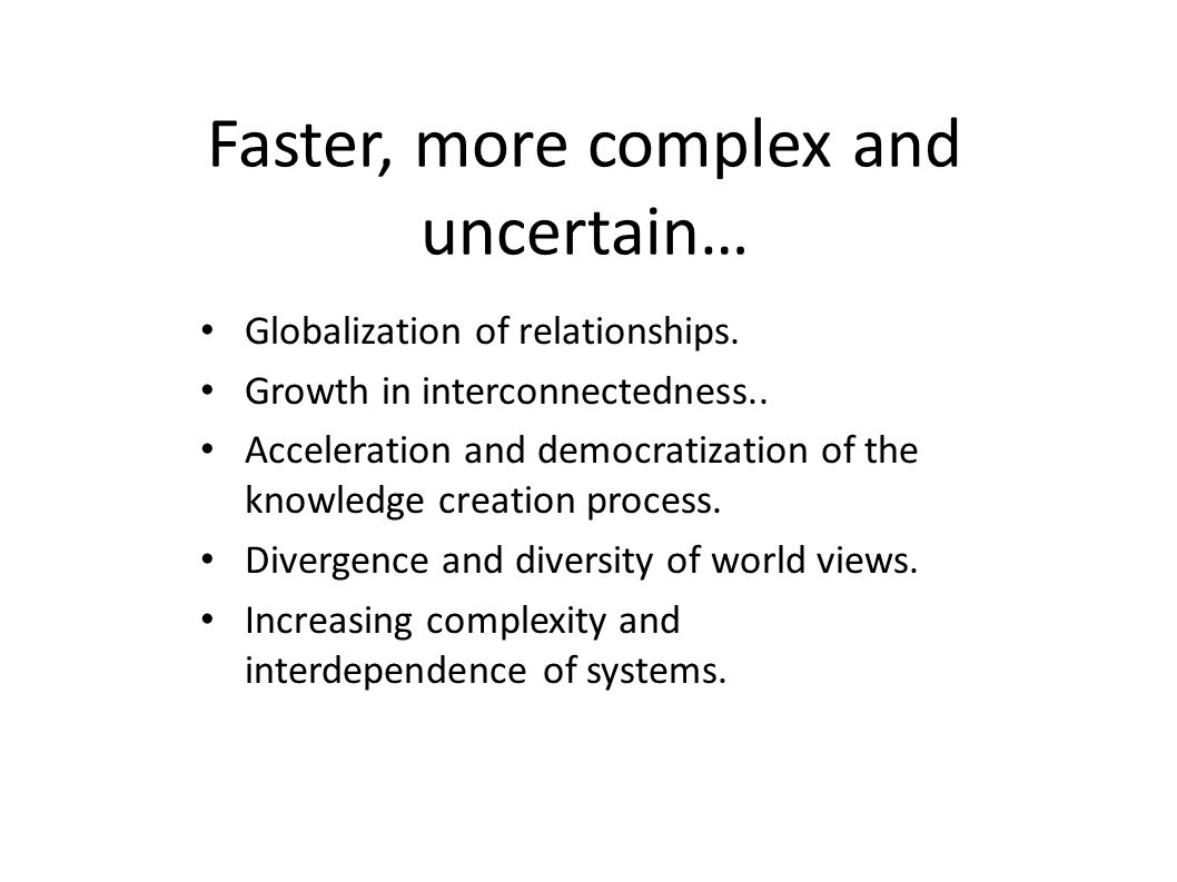 Faster, more complex and uncertain… Globalization of relationships.