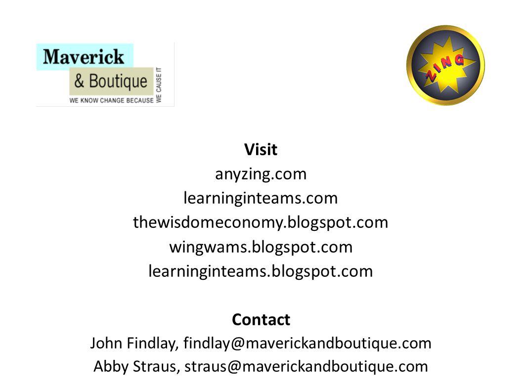 Visit anyzing.com learninginteams.com thewisdomeconomy.blogspot.com wingwams.blogspot.com learninginteams.blogspot.com Contact John Findlay, findlay@maverickandboutique.com Abby Straus, straus@maverickandboutique.com