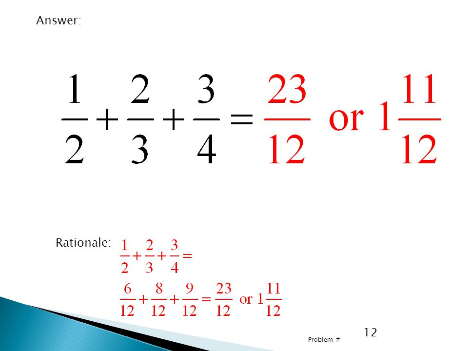 12 Problem # Answer: Rationale: