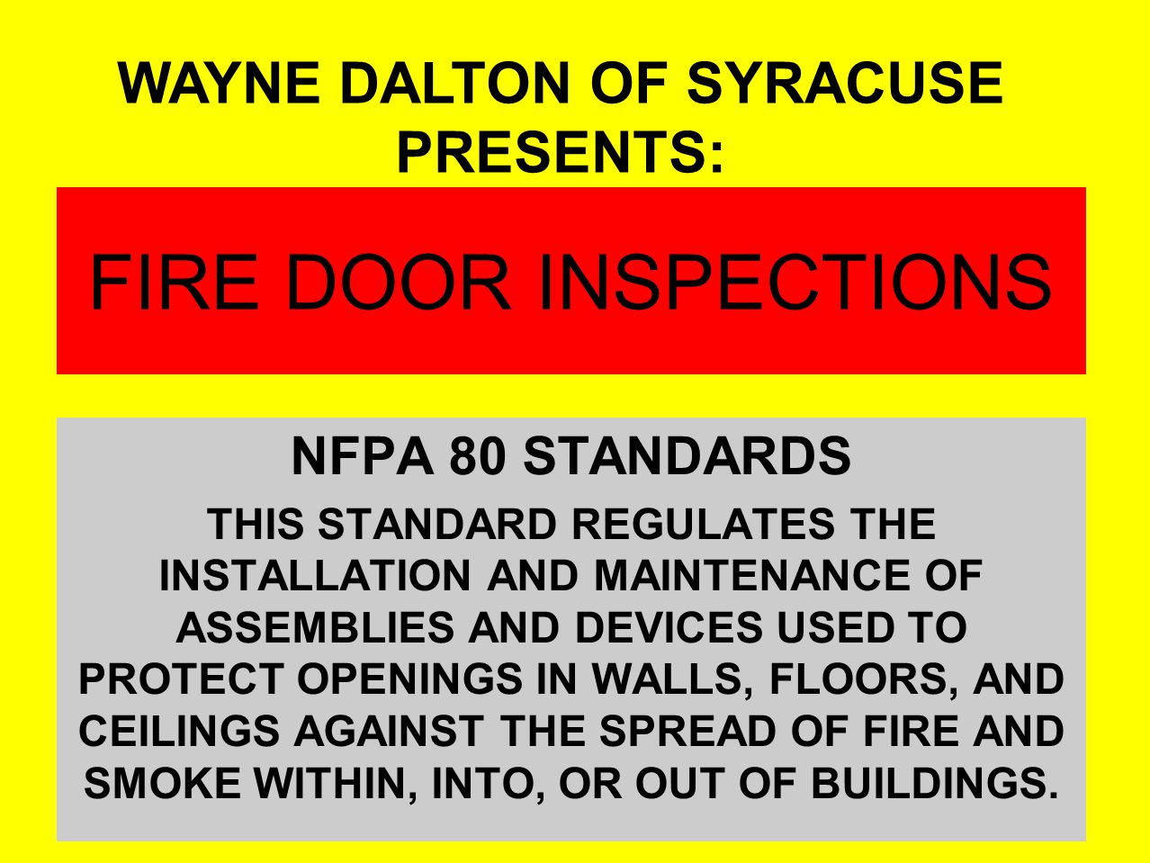 FIRE DOOR INSPECTIONS NFPA 80 STANDARDS THIS STANDARD REGULATES THE INSTALLATION AND MAINTENANCE OF ASSEMBLIES AND DEVICES USED TO PROTECT OPENINGS IN