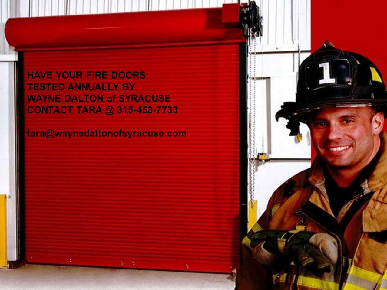 HAVE YOUR FIRE DOORS TESTED ANNUALLY BY WAYNE DALTON of SYRACUSE CONTACT TARA @ 315-453-7733 tara@waynedaltonofsyracuse.com