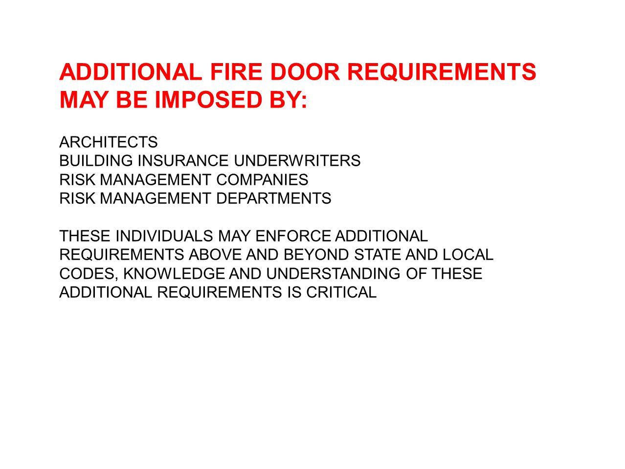 ADDITIONAL FIRE DOOR REQUIREMENTS MAY BE IMPOSED BY: ARCHITECTS BUILDING INSURANCE UNDERWRITERS RISK MANAGEMENT COMPANIES RISK MANAGEMENT DEPARTMENTS