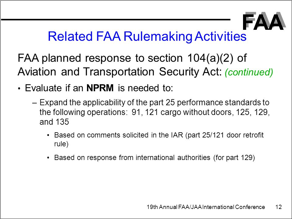 FAA 19th Annual FAA/JAA International Conference 12 Related FAA Rulemaking Activities FAA planned response to section 104(a)(2) of Aviation and Transp