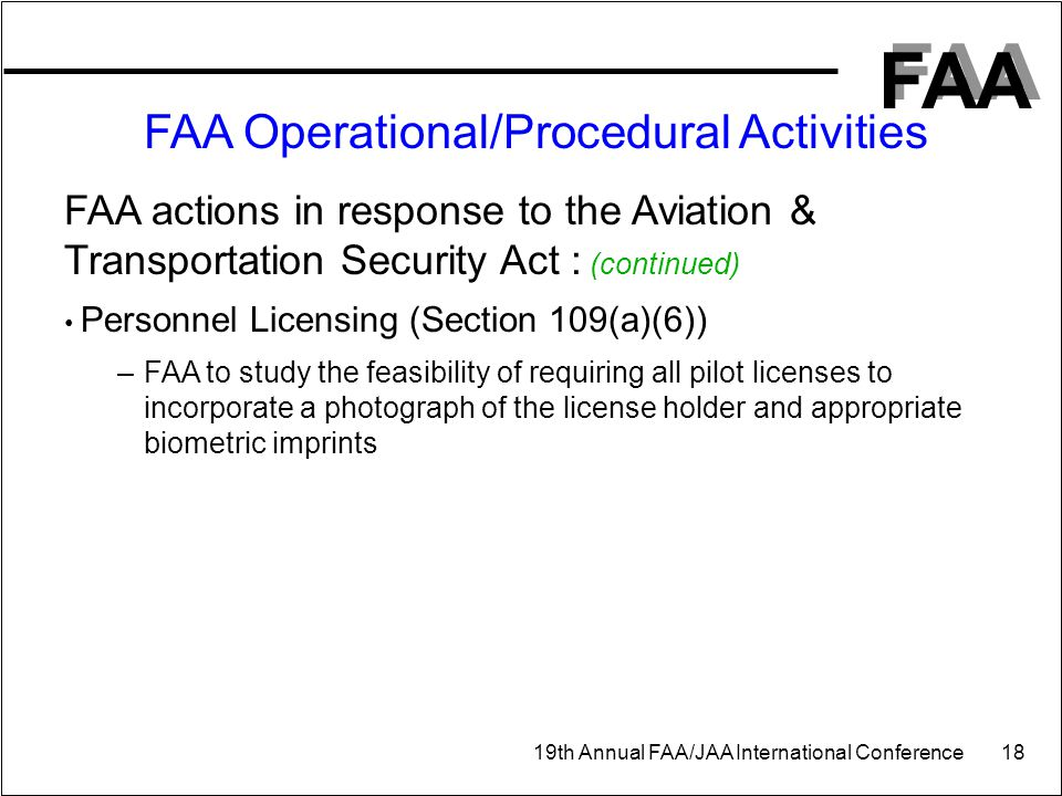 FAA 19th Annual FAA/JAA International Conference 18 FAA Operational/Procedural Activities FAA actions in response to the Aviation & Transportation Sec