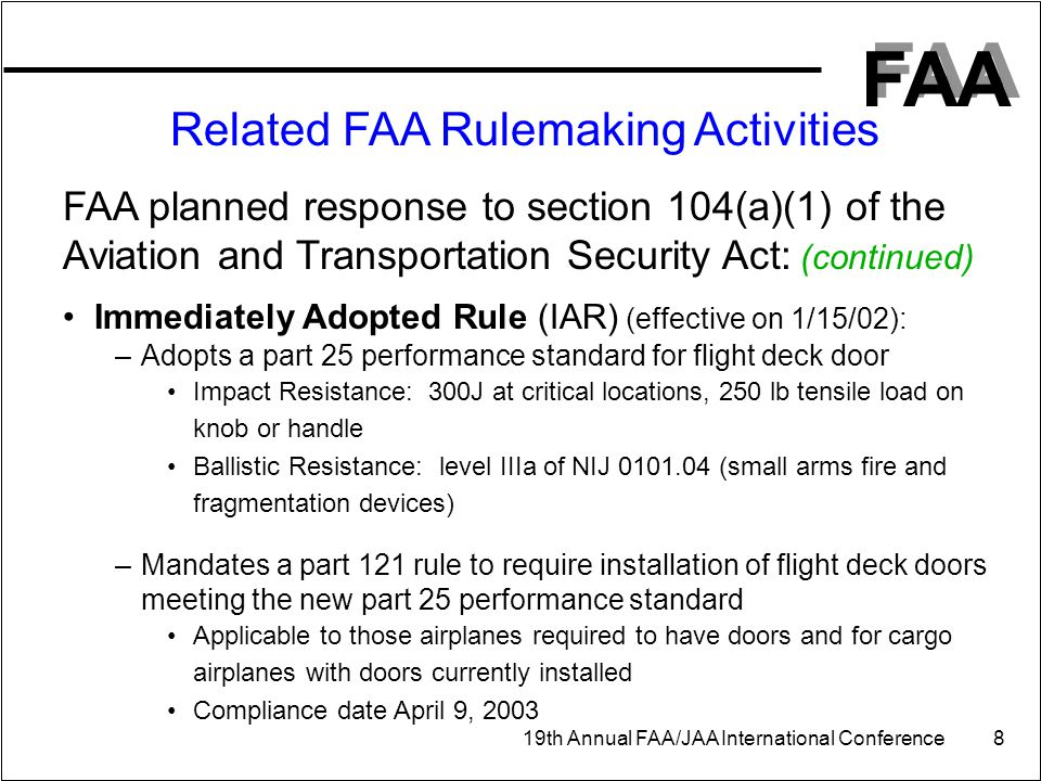 FAA 19th Annual FAA/JAA International Conference 8 Related FAA Rulemaking Activities FAA planned response to section 104(a)(1) of the Aviation and Tra