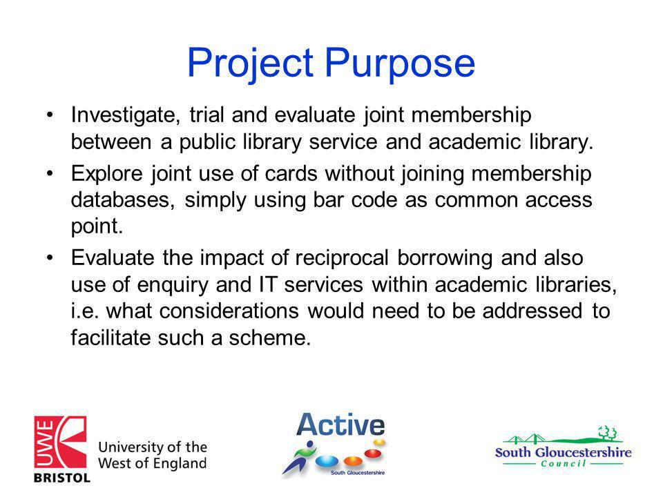Project Purpose Investigate, trial and evaluate joint membership between a public library service and academic library.