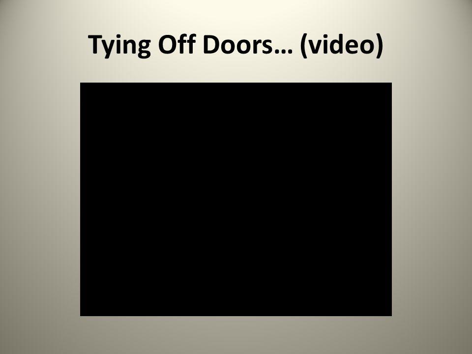 Tying Off Doors… (video)