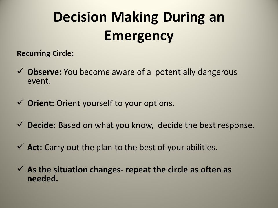 Decision Making During an Emergency Recurring Circle: Observe: You become aware of a potentially dangerous event.