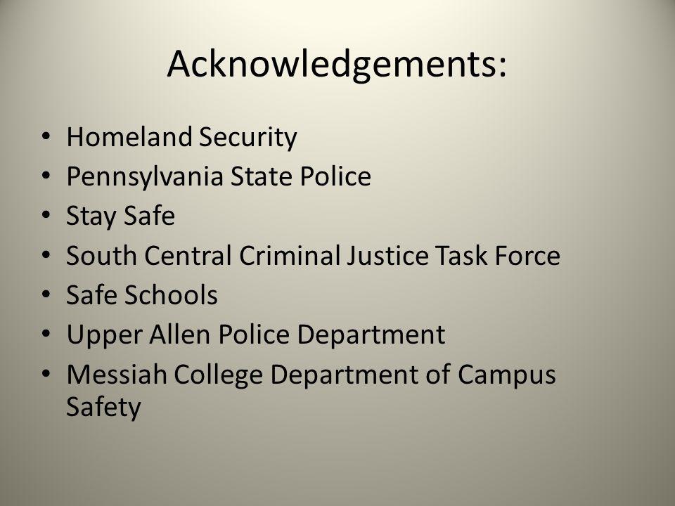 Acknowledgements: Homeland Security Pennsylvania State Police Stay Safe South Central Criminal Justice Task Force Safe Schools Upper Allen Police Depa