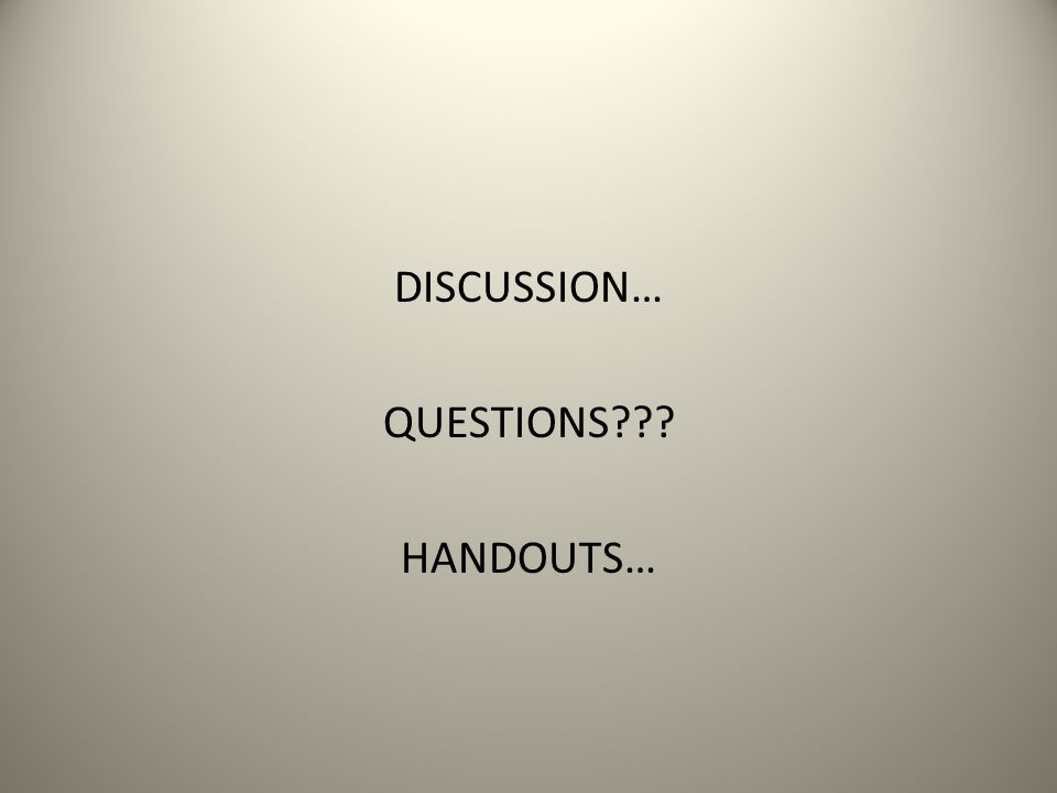 DISCUSSION… QUESTIONS??? HANDOUTS…