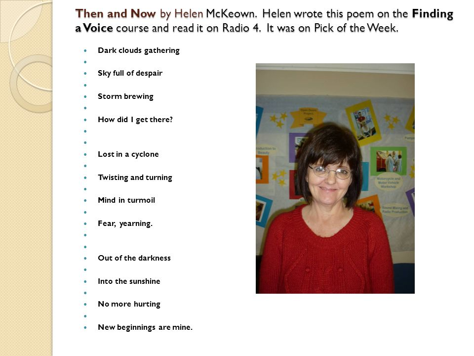 Then and Now by Helen McKeown. Helen wrote this poem on the Finding a Voice course and read it on Radio 4. It was on Pick of the Week. Dark clouds gat