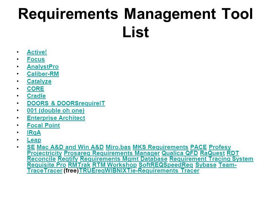 Requirements Management Tool List Active! Focus AnalystPro Caliber-RM Catalyze CORE Cradle DOORS & DOORSrequireIT 001 (double oh one) Enterprise Archi