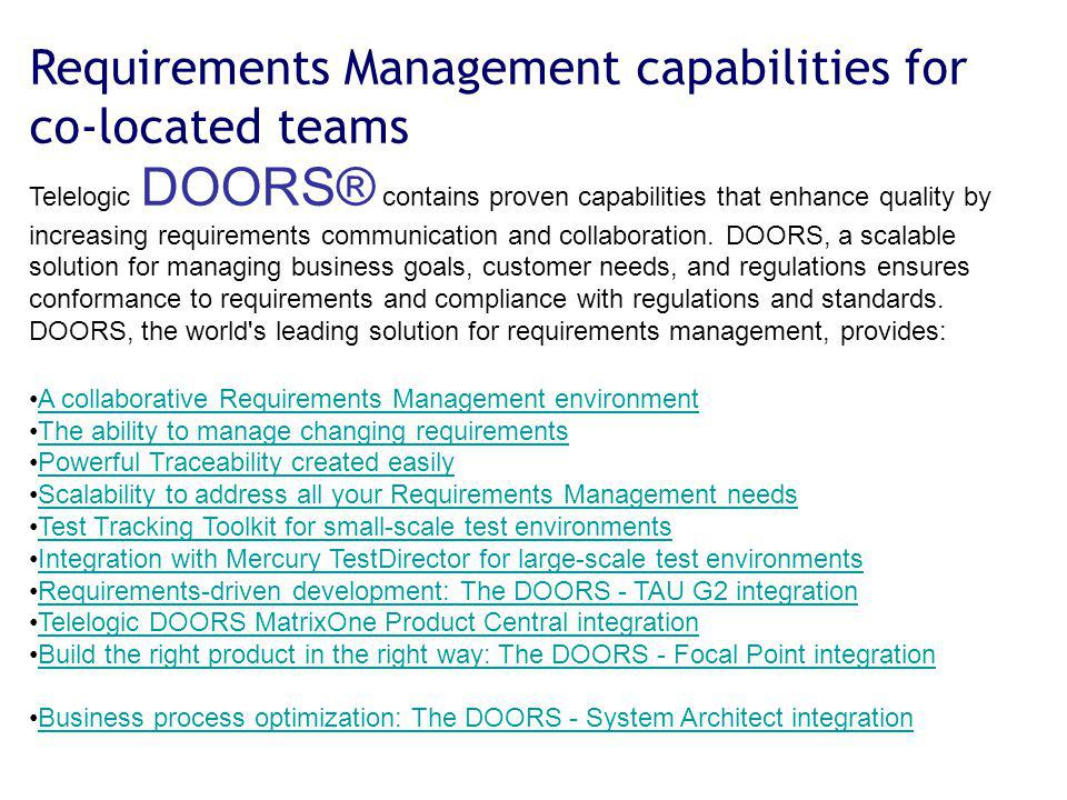 Requirements Management capabilities for co-located teams Telelogic DOORS® contains proven capabilities that enhance quality by increasing requirement