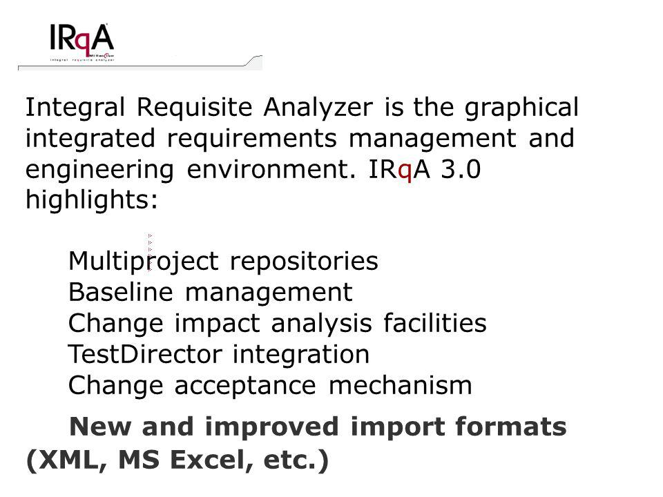 Integral Requisite Analyzer is the graphical integrated requirements management and engineering environment. IRqA 3.0 highlights: Multiproject reposit
