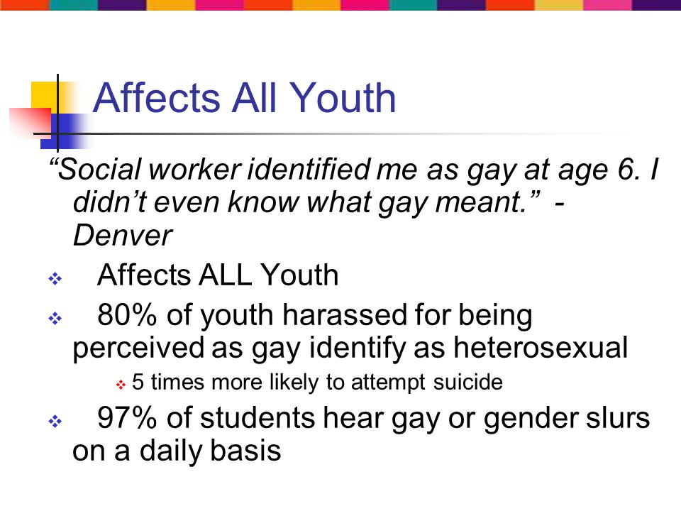 Affects All Youth Social worker identified me as gay at age 6.