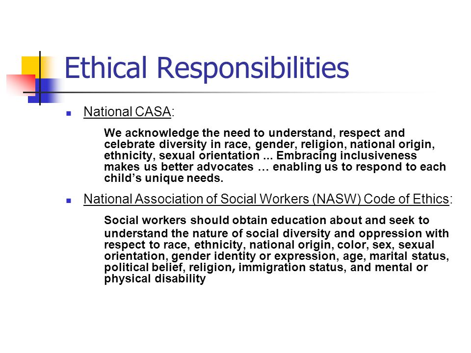 Ethical Responsibilities National CASA: We acknowledge the need to understand, respect and celebrate diversity in race, gender, religion, national origin, ethnicity, sexual orientation...