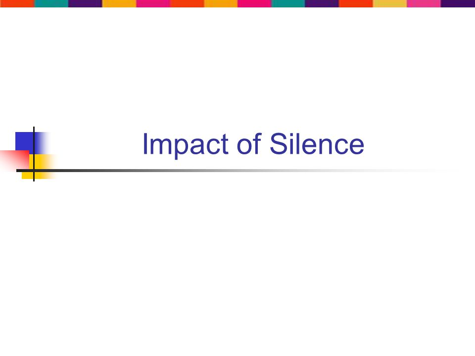 Impact of Silence