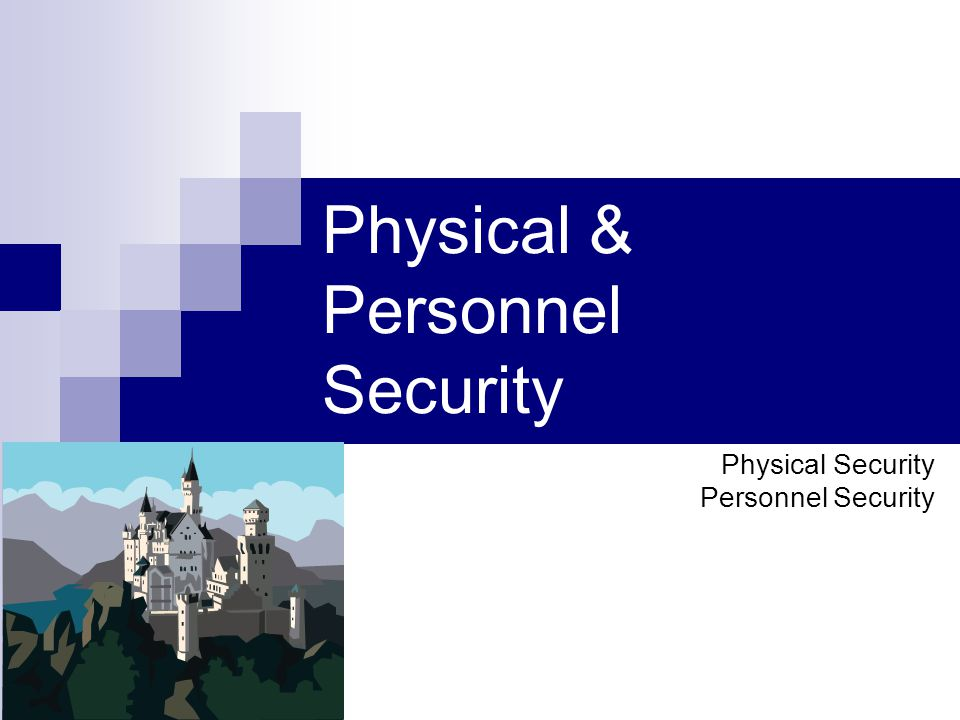 Physical & Personnel Security Physical Security Personnel Security