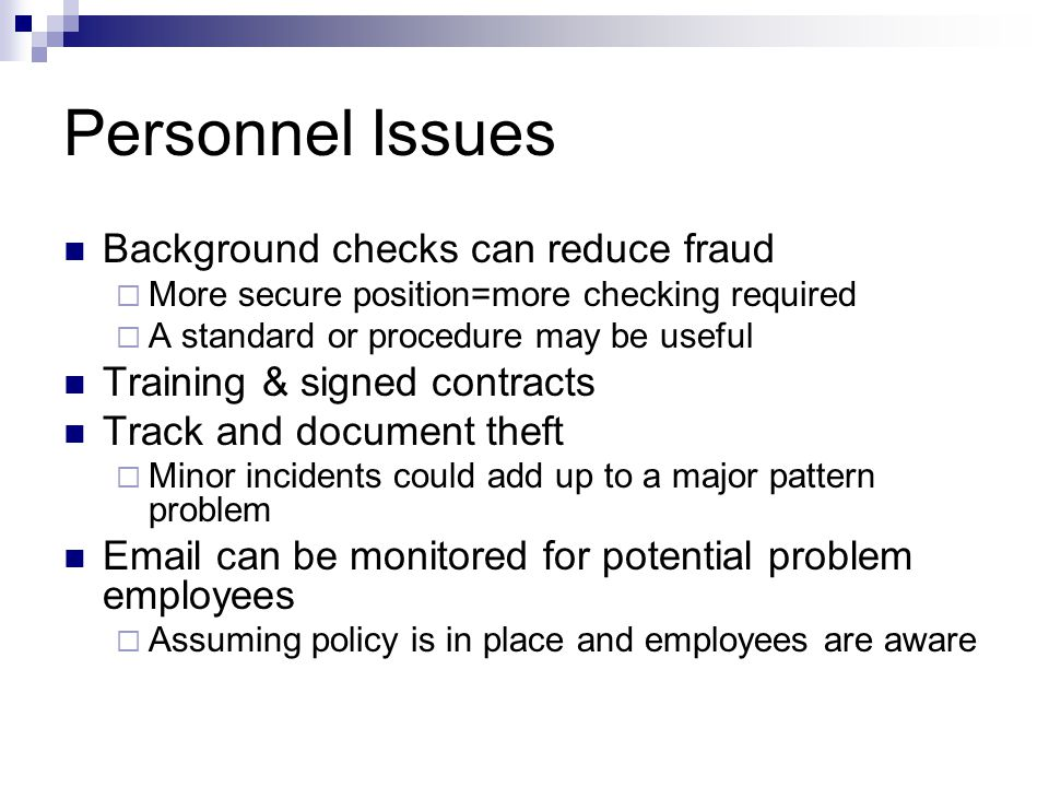 Personnel Issues Background checks can reduce fraud More secure position=more checking required A standard or procedure may be useful Training & signe