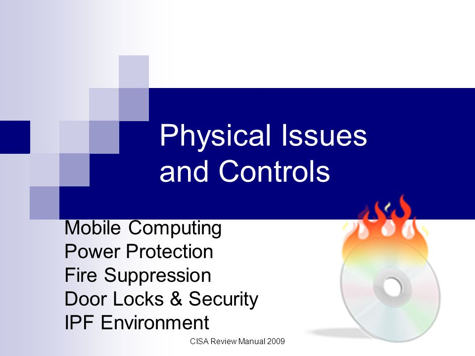 CISA Review Manual 2009 Physical Issues and Controls Mobile Computing Power Protection Fire Suppression Door Locks & Security IPF Environment