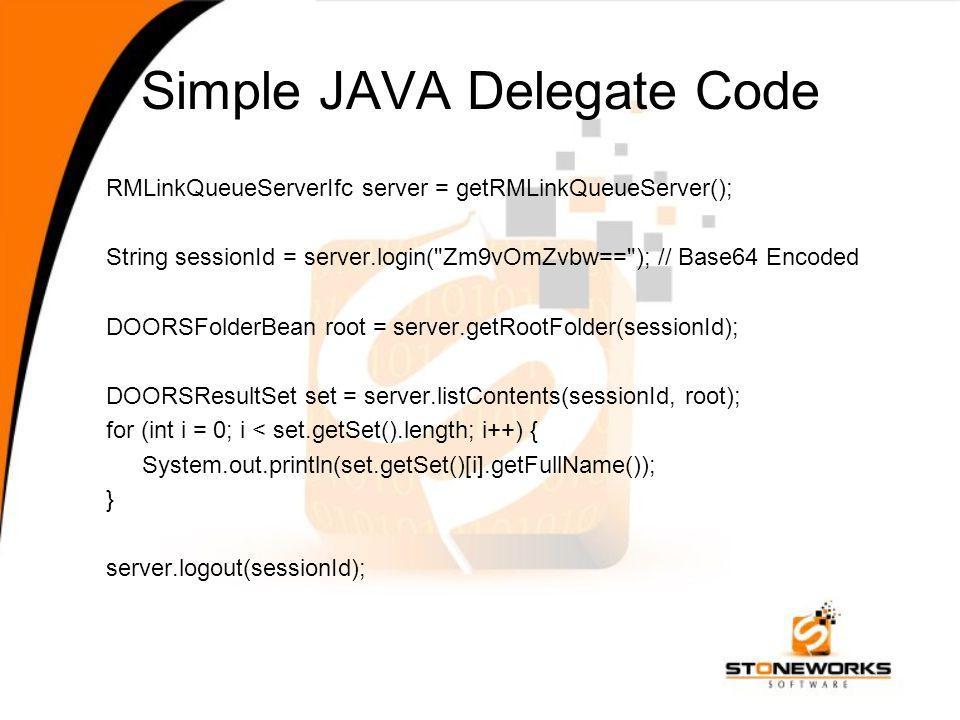 Simple JAVA Delegate Code RMLinkQueueServerIfc server = getRMLinkQueueServer(); String sessionId = server.login(