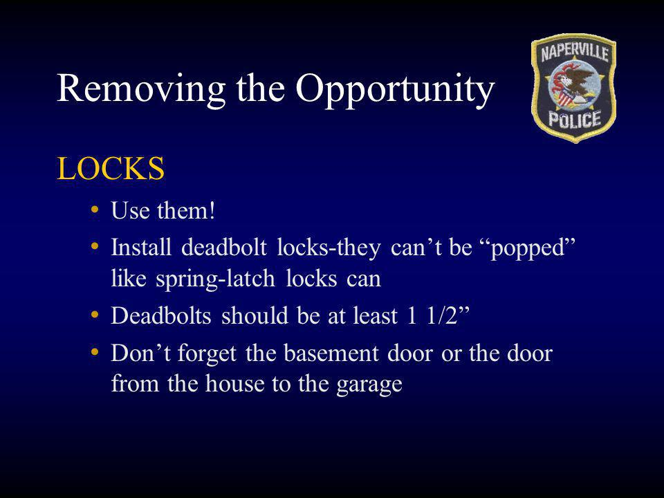 Removing the Opportunity LOCKS Use them! Install deadbolt locks-they cant be popped like spring-latch locks can Deadbolts should be at least 1 1/2 Don