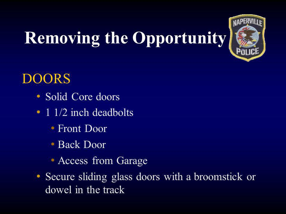 Removing the Opportunity DOORS Solid Core doors 1 1/2 inch deadbolts Front Door Back Door Access from Garage Secure sliding glass doors with a broomstick or dowel in the track