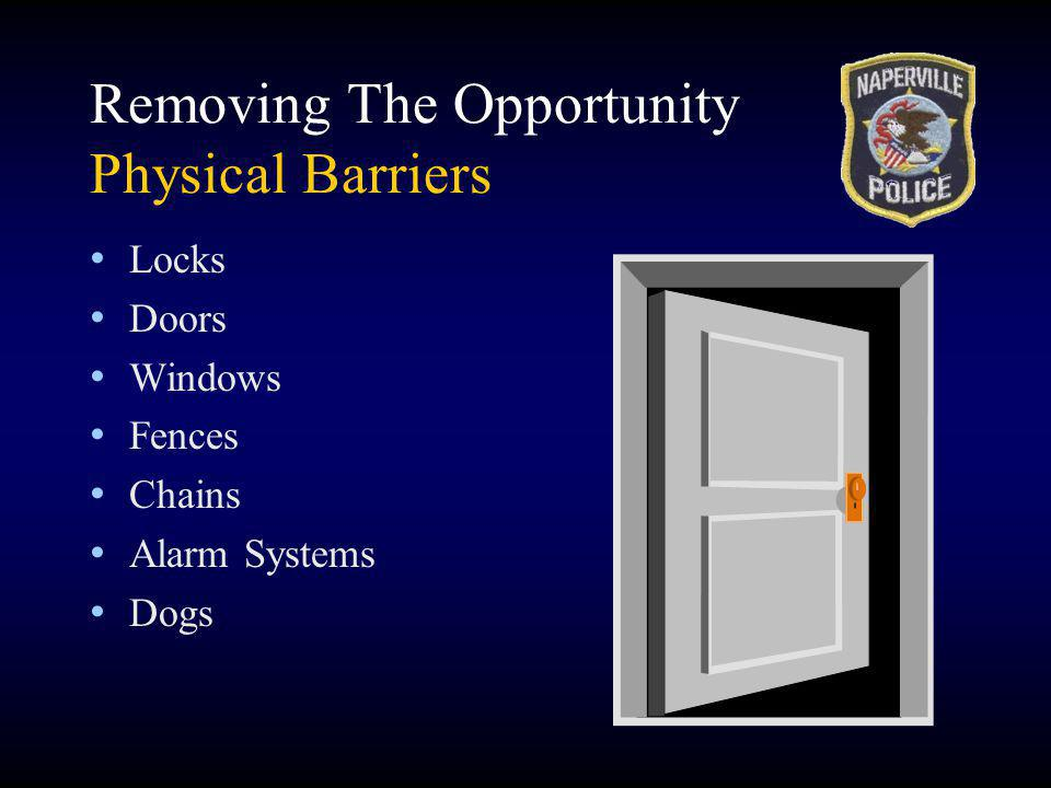 Removing The Opportunity Physical Barriers Locks Doors Windows Fences Chains Alarm Systems Dogs