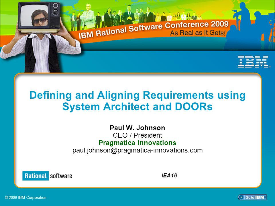 © 2009 IBM Corporation iEA16 Defining and Aligning Requirements using System Architect and DOORs Paul W.