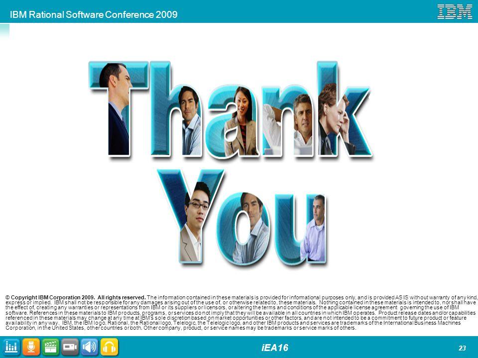 IBM Rational Software Conference 2009 iEA16 23 © Copyright IBM Corporation 2009.