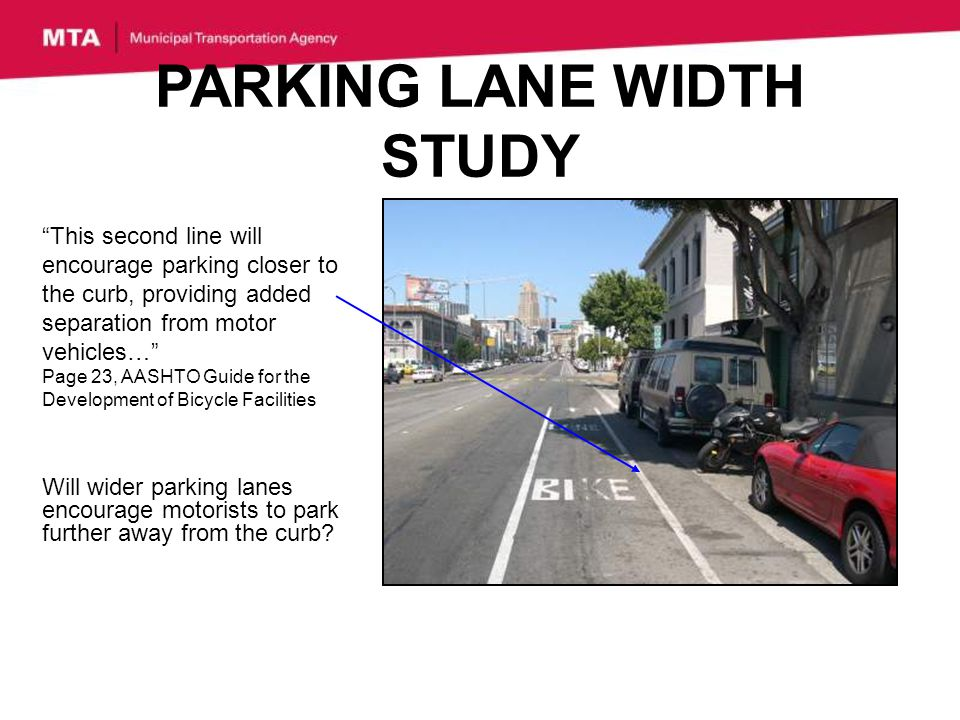 PARKING LANE WIDTH STUDY Will wider parking lanes encourage motorists to park further away from the curb.