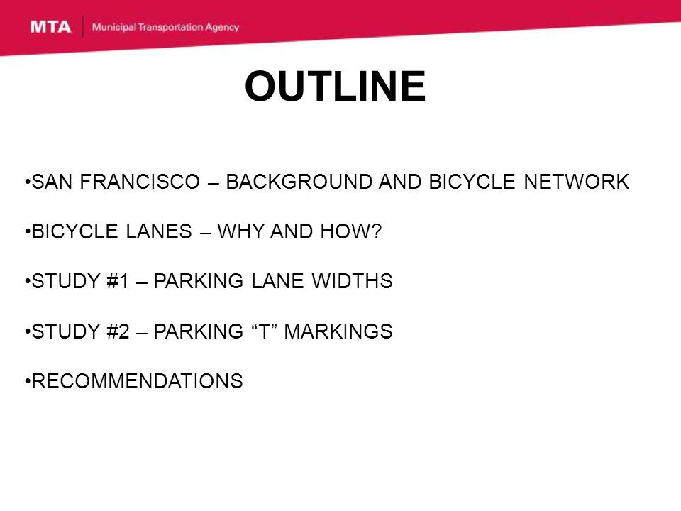 OUTLINE SAN FRANCISCO – BACKGROUND AND BICYCLE NETWORK BICYCLE LANES – WHY AND HOW.