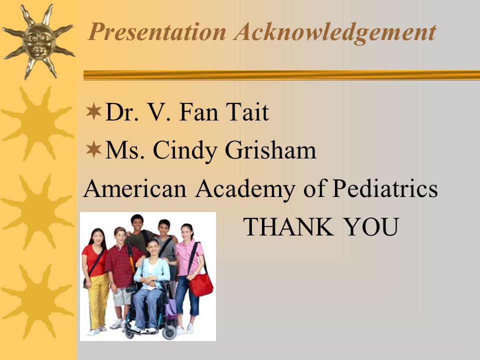 Presentation Acknowledgement Dr. V. Fan Tait Ms. Cindy Grisham American Academy of Pediatrics THANK YOU