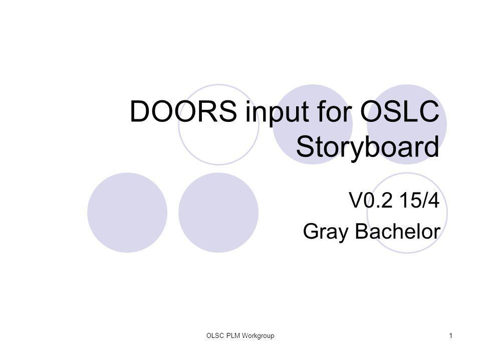 OLSC PLM Workgroup1 DOORS input for OSLC Storyboard V0.2 15/4 Gray Bachelor