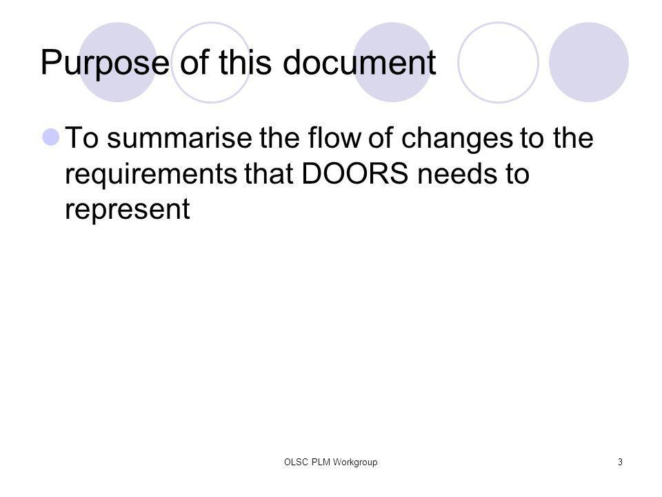 OLSC PLM Workgroup3 Purpose of this document To summarise the flow of changes to the requirements that DOORS needs to represent