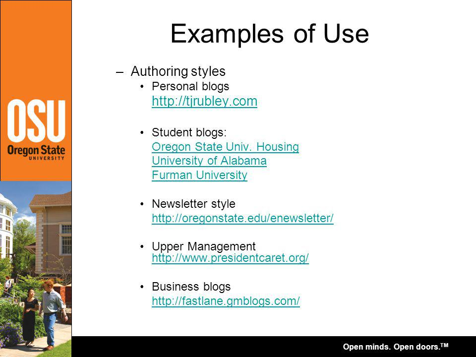 Open minds. Open doors. TM Examples of Use –Authoring styles Personal blogs http://tjrubley.com Student blogs: Oregon State Univ. Housing University o