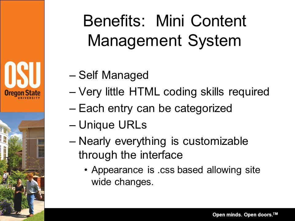 Open minds. Open doors. TM Benefits: Mini Content Management System –Self Managed –Very little HTML coding skills required –Each entry can be categori