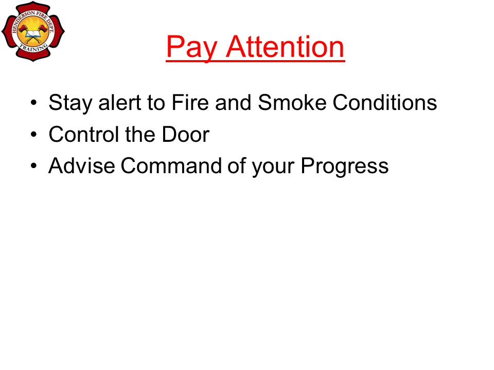 Pay Attention Stay alert to Fire and Smoke Conditions Control the Door Advise Command of your Progress