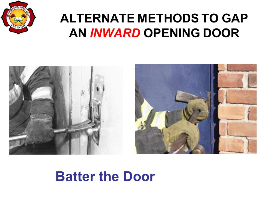 ALTERNATE METHODS TO GAP AN INWARD OPENING DOOR Batter the Door